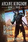 Death Match (Arcane Kingdom Online, #4)