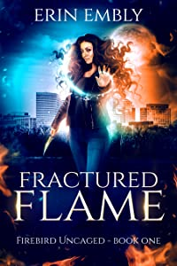 Fractured Flame (Firebird Uncaged, #1)