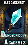Dungeon Core Academy 2 (A Dungeon Crafting series)