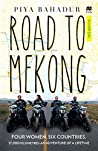 Road to Mekong: Four Women, Six Countries - An Adventure of a Lifetime