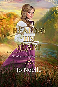 Healing His Heart (Cowboys and Angels, #49)
