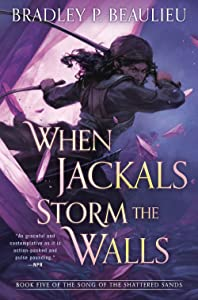 When Jackals Storm the Walls (The Song of the Shattered Sands, #5)