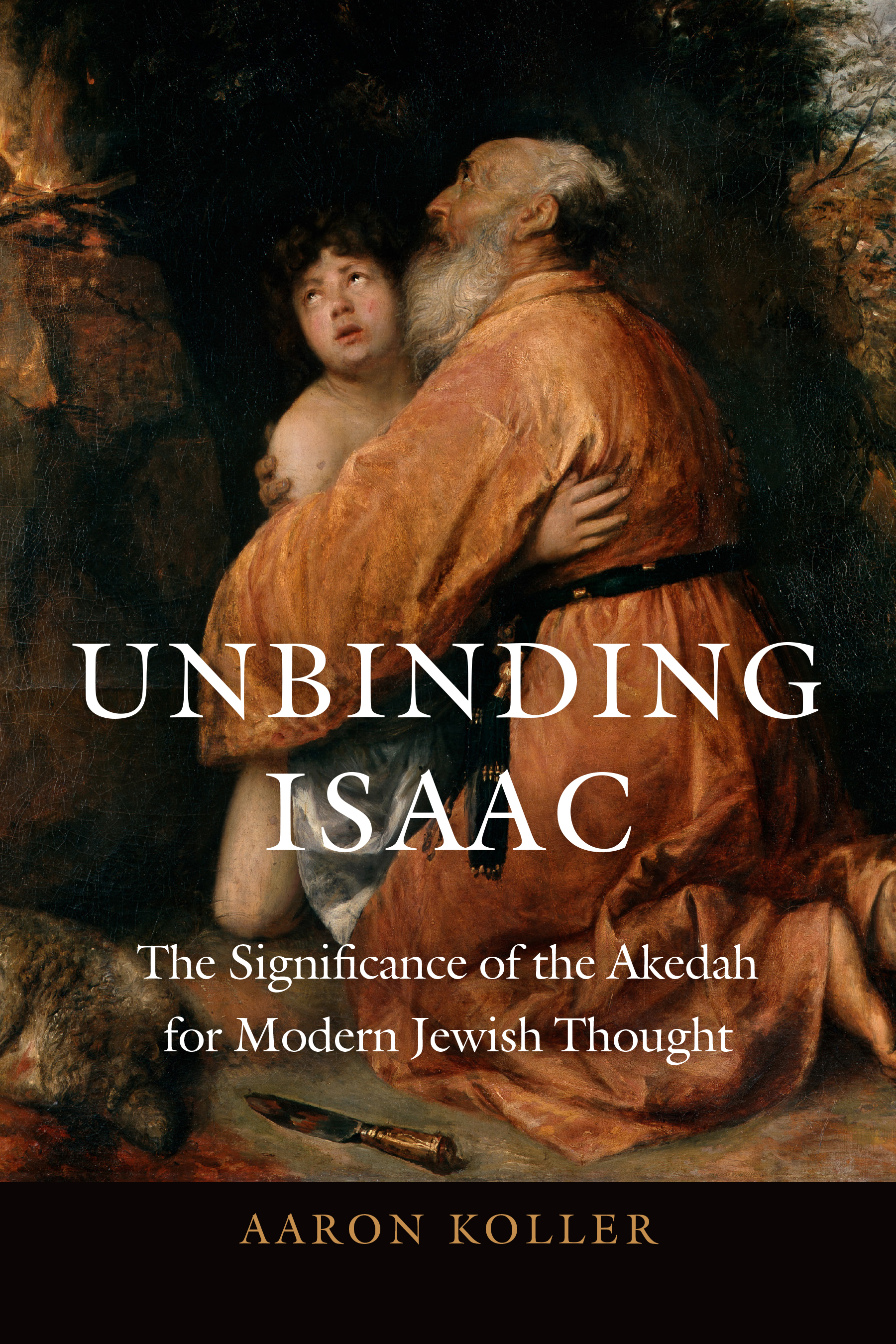 Unbinding Isaac: The Significance of the Akedah for Modern Jewish Thought