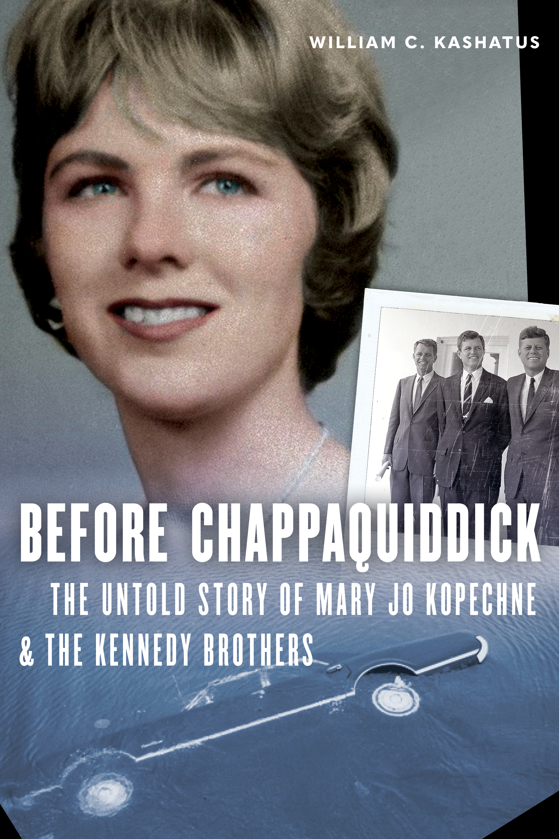 Before Chappaquiddick The Untold Story Of Mary Jo Kopechne And The Kennedy Brothers By William C Kashatus