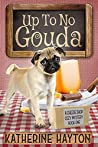 Up To No Gouda (A Cheese Shop Cozy Mystery #1)
