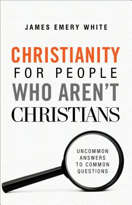 Christianity for People Who Aren't Christians: Uncommon Answers to Common Questions