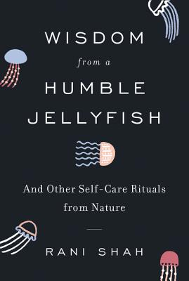 Wisdom from a Humble Jellyfish by Rani Shah