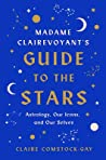 Madame Clairevoyant's Guide to the Stars: Astrology, Our Icons, and Our Selves