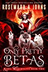 Only Pretty Betas (Rebel Werewolves #2)