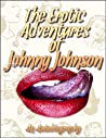 The Erotic Adventures of Johnny Johnson: An Autobiography*