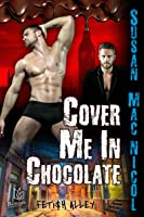 Cover Me In Chocolate (Fetish Alley, #3)
