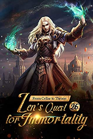 From Cellar to Throne: Zen's Quest for Immortality 26: Fight For The Chance Of Survival
