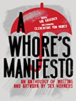 A Whore's Manifesto: An Anthology of Writing and Artwork by Sex Workers