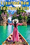 I Learned How to Travel Solo and so Can You!