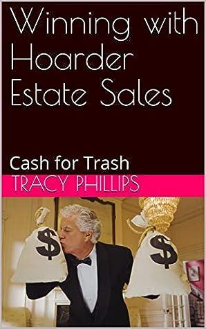 Winning with Hoarder Estate Sales: Cash for Trash