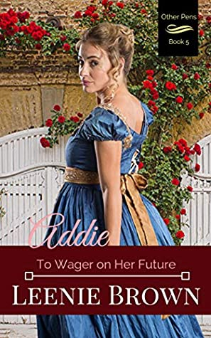 Addie: To Wager on Her Future (Other Pens, Mansfield Park #5)