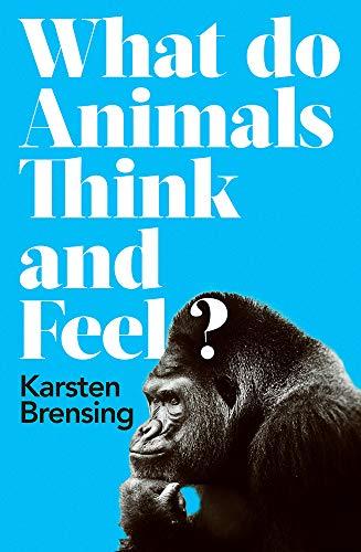 What Do Animals Think and Feel  - Karsten Brensing UserUpload.Net