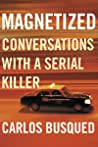 Magnetized: Conversations with a Serial Killer