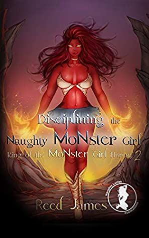 Disciplining The Naughty Monster Girl (King of the Monster Girl Harem) Bk 2 - Reed James