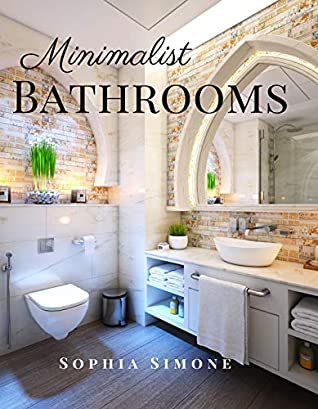 Minimalist Bathrooms A Beautiful Modern Architecture Interior Decor Minimalist Picture Book Indoor Photography Coffee Table Photobook Home Design Guide Book Decorating Ideas By Sophia Simone