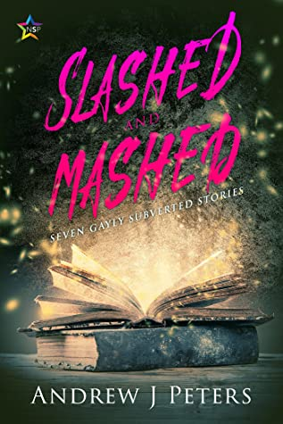 Slashed and Mashed: Seven Gayly Subverted Stories