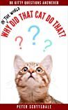 Why Do Cats Do That? 98 Kitty Questions Answered