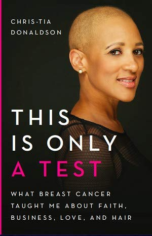 This Is Only a Test: What Breast Cancer Taught Me about Faith, Love, Hair, and Business