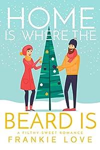 Home Is Where The Beard Is: A Heartfelt, High-Heat, Mountain Man, Holiday Romance