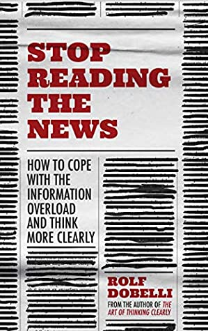 Stop Reading the News by Rolf Dobelli