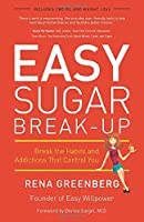 Easy Sugar Break-Up: Break the Habits and Addictions That Control You
