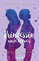 Prinzessin undercover: Entscheidungen (The Rosewood Chronicle, #3)