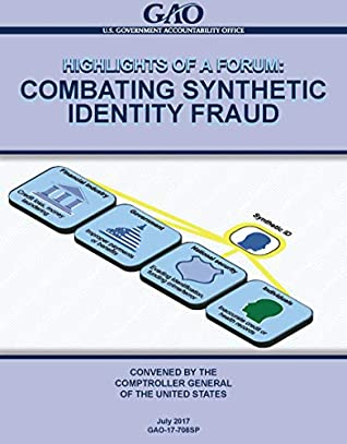 HIGHLIGHTS OF A FORUM: Combating Synthetic Identity Fraud