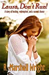 Laura, Don't Run!: A story of healing, redemption, and a second chance