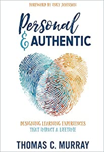 Personal & Authentic: Designing Learning Experiences That Impact a Lifetime