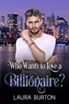 Who Wants to Love a Billionaire? (Billionaires in New York, #1)