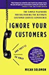 Ignore Your Customers (and They'll Go Away) by Micah Solomon