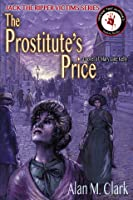 The Prostitute's Price: A Novel of Mary Jane Kelly, the Fifth Victim of Jack the Ripper