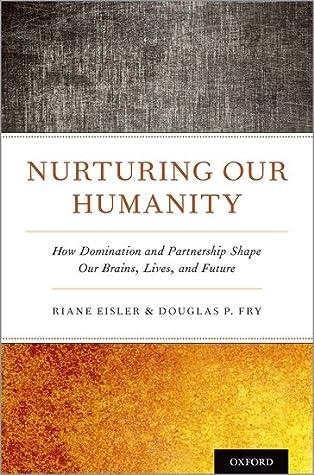 Nurturing Our Humanity by Riane Eisler