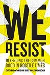We Resist: Defending the Common Good in Hostile Times
