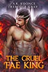The Cruel Fae King (The Cursed Kingdoms #1)