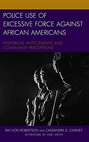 Police Use of Excessive Force against African Americans: Historical Antecedents and Community Perceptions (Policing Perspectives and Challenges in the Twenty-First Century)