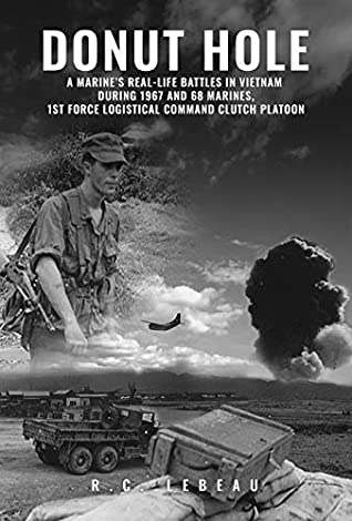 Donut Hole: A Marine's Real-Life Battles in Vietnam During 1967 and 68 Marines, 1st Force Logistical Command Clutch Platoon