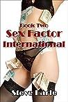 Sex Factor International Book 2.