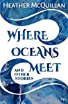Where Oceans Meet: And Other Stories
