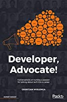Developer, Advocate!: Conversations on turning a passion for talking about tech into a career