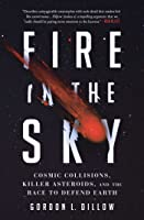 Fire in the Sky: An Ancient Asteroid, Cosmic Impacts and the Battle to Save Earth