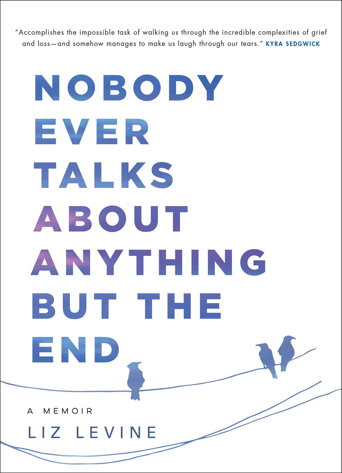 Nobody Ever Talks About Anything But the End: A Memoir