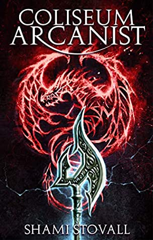 Shami Stovall Coliseum Arcanist (Frith Chronicles #3)