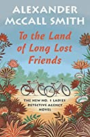 To the Land of Long Lost Friends (The No. 1 Ladies' Detective Agency)