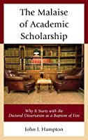 The Malaise of Academic Scholarship: Why It Starts with the Doctoral Dissertation as a Baptism of Fire